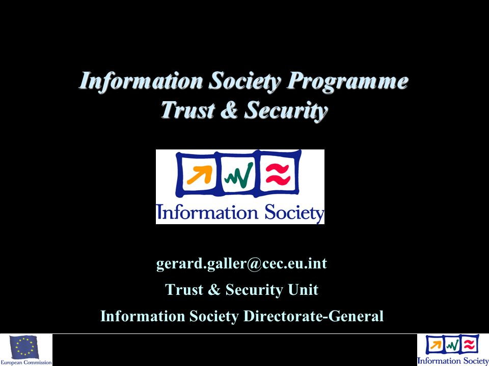 Information Society Programme Trust & Security gerard.galler@cec.eu.int Trust & Security Unit Information Society Directorate-General