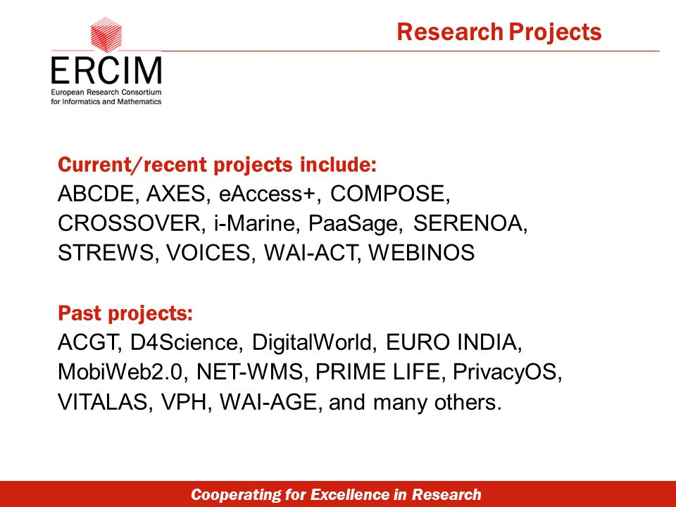 Cooperating for Excellence in Research Current/recent projects include: ABCDE, AXES, eAccess+, COMPOSE, CROSSOVER, i-Marine, PaaSage, SERENOA, STREWS,