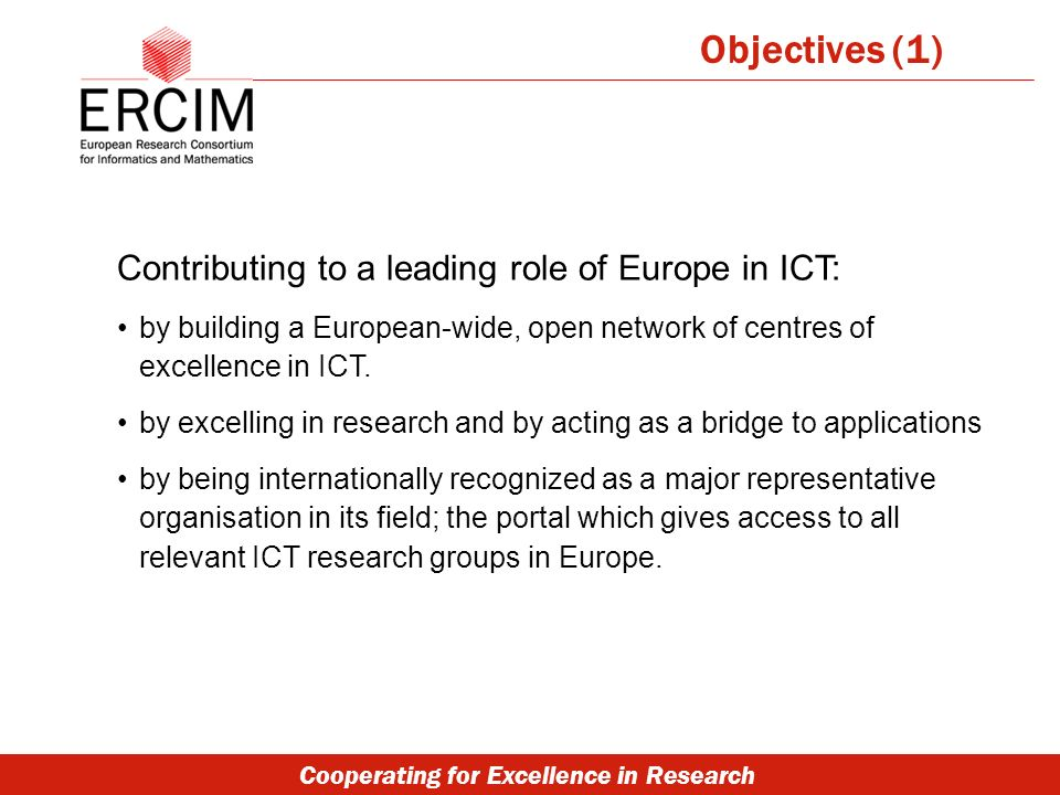 Cooperating for Excellence in Research Contributing to a leading role of Europe in ICT: by building a European-wide, open network of centres of excellence in ICT.