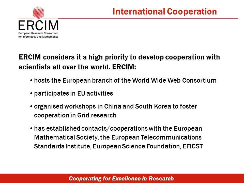 Cooperating for Excellence in Research International Cooperation ERCIM considers it a high priority to develop cooperation with scientists all over th