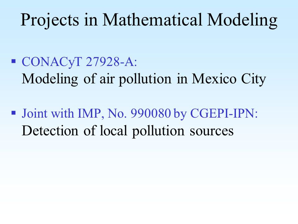 Projects in Mathematical Modeling CONACyT 27928-A: Modeling of air pollution in Mexico City Joint with IMP, No.