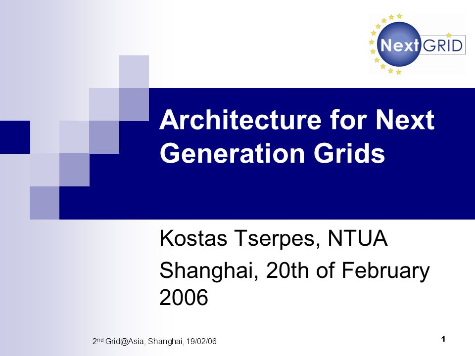 1 2 nd Shanghai, 19/02/06 Architecture for Next Generation Grids Kostas Tserpes, NTUA Shanghai, 20th of February 2006