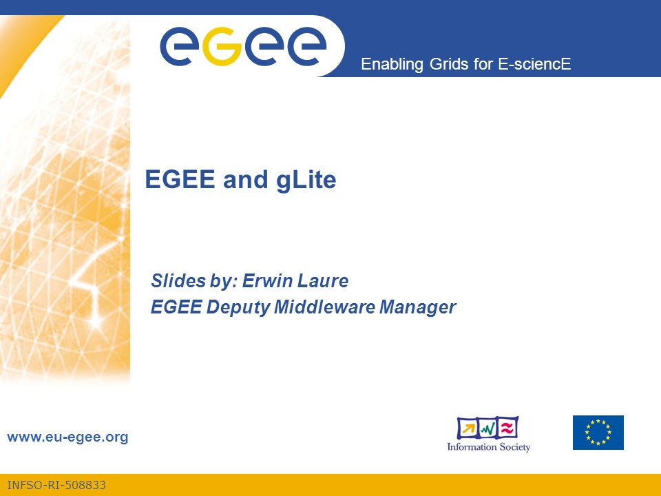 INFSO-RI Enabling Grids for E-sciencE   EGEE and gLite Slides by: Erwin Laure EGEE Deputy Middleware Manager
