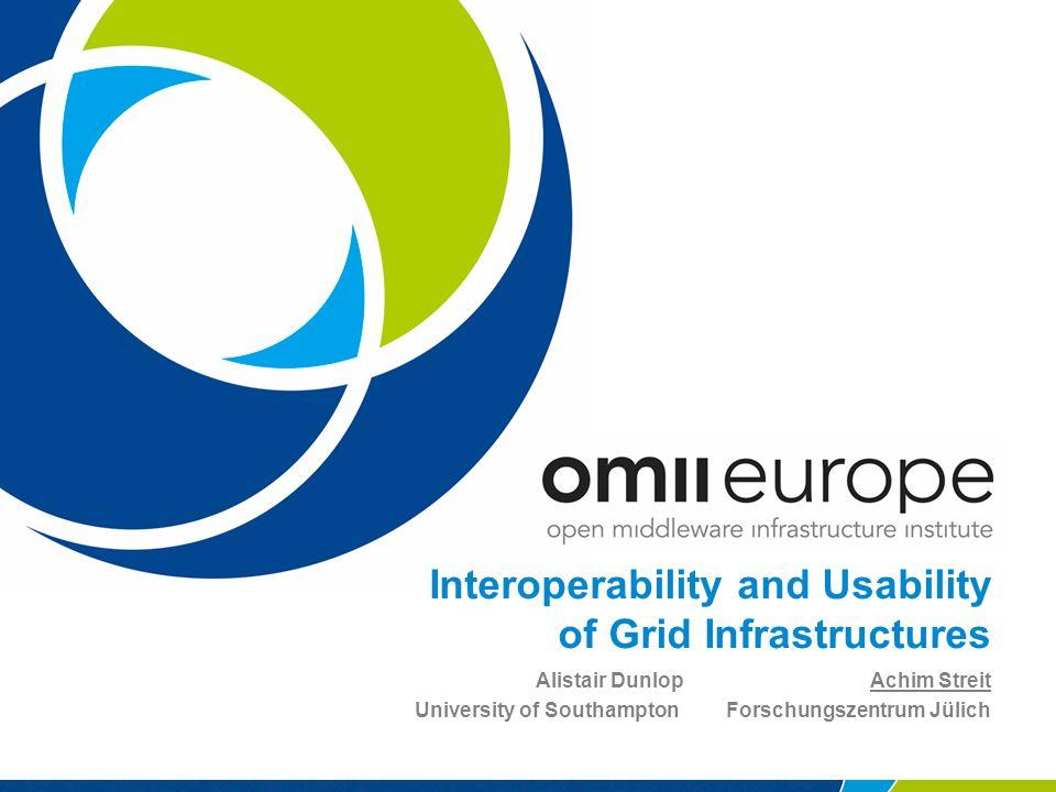 Interoperability and Usability of Grid Infrastructures Alistair Dunlop Achim Streit University of SouthamptonForschungszentrum Jülich