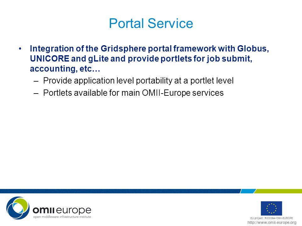 EU project: RIO31844-OMII-EUROPE http://www.omii-europe.org Portal Service Integration of the Gridsphere portal framework with Globus, UNICORE and gLi