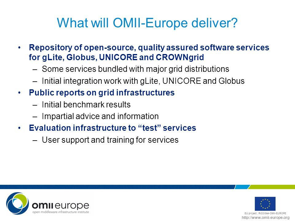 EU project: RIO31844-OMII-EUROPE http://www.omii-europe.org What will OMII-Europe deliver? Repository of open-source, quality assured software service