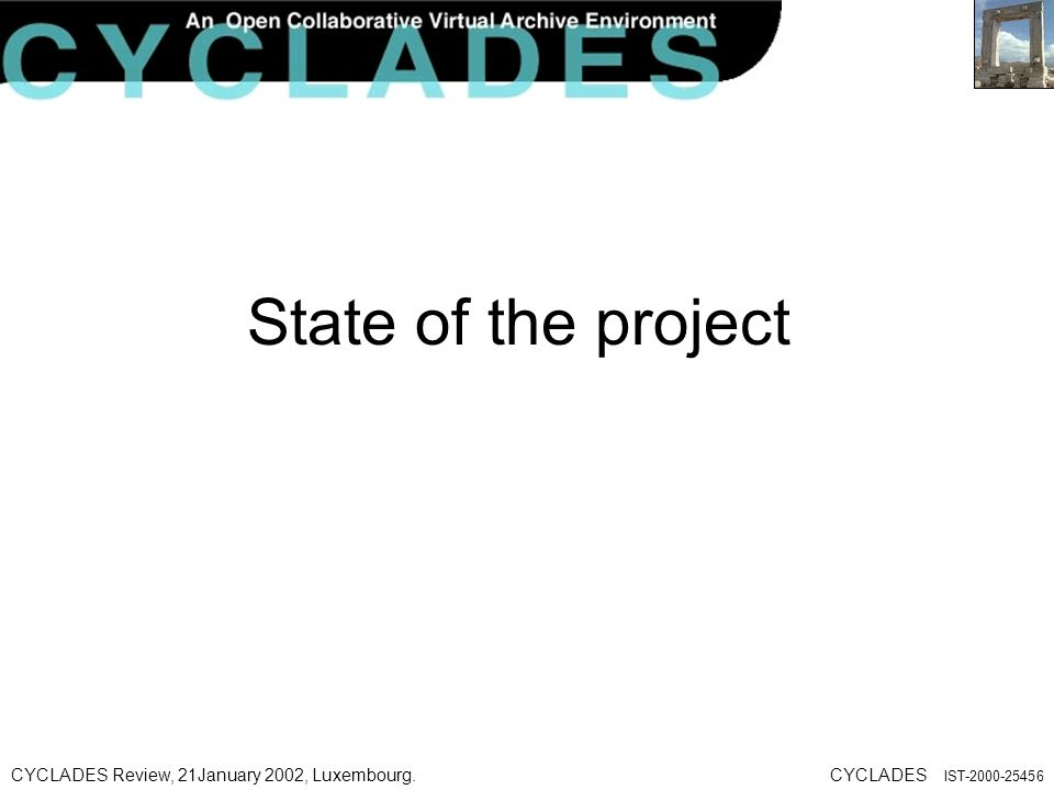 CYCLADES Review, 21January 2002, Luxembourg.CYCLADES IST State of the project
