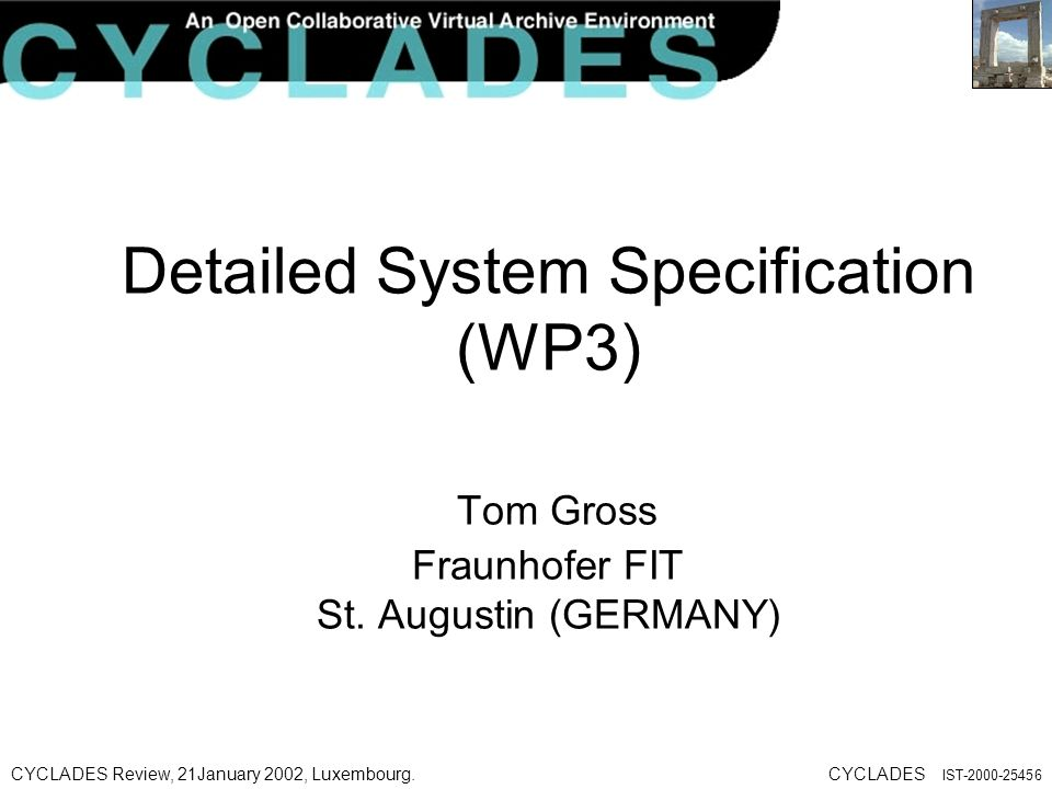 CYCLADES Review, 21January 2002, Luxembourg.CYCLADES IST Detailed System Specification (WP3) Tom Gross Fraunhofer FIT St.