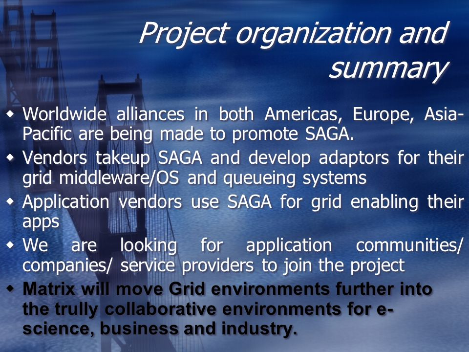 Project organization and summary Worldwide alliances in both Americas, Europe, Asia- Pacific are being made to promote SAGA.