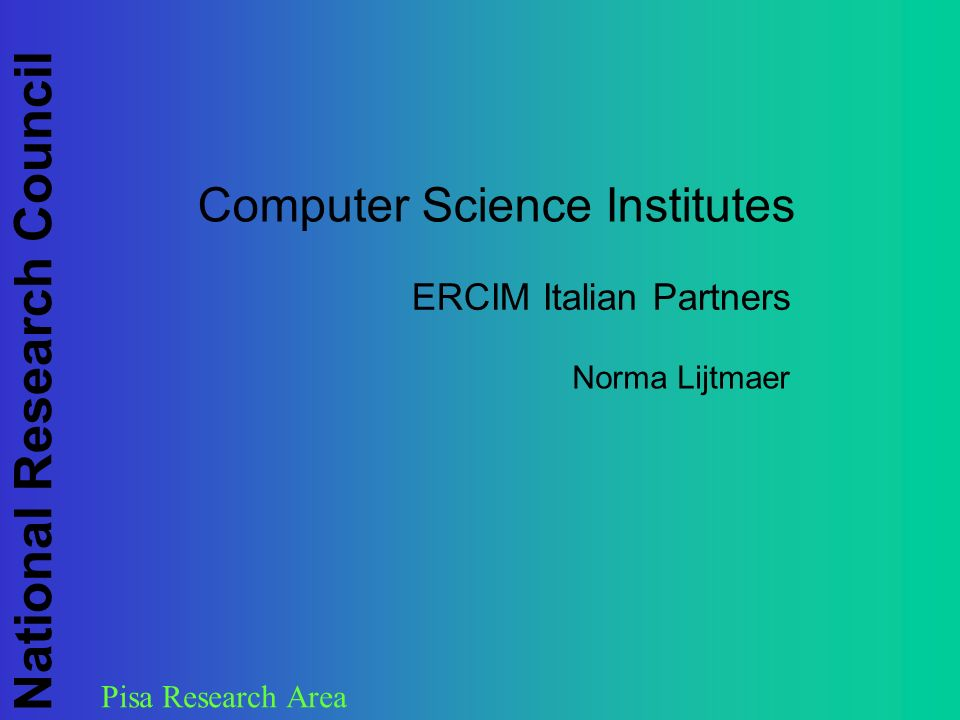 Pisa Research Area National Research Council Computer Science Institutes ERCIM Italian Partners Norma Lijtmaer