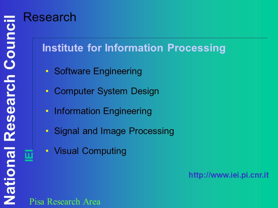 National Research Council Pisa Research Area Research Software Engineering Computer System Design Information Engineering Signal and Image Processing Visual Computing Institute for Information Processing IEI http://www.iei.pi.cnr.it