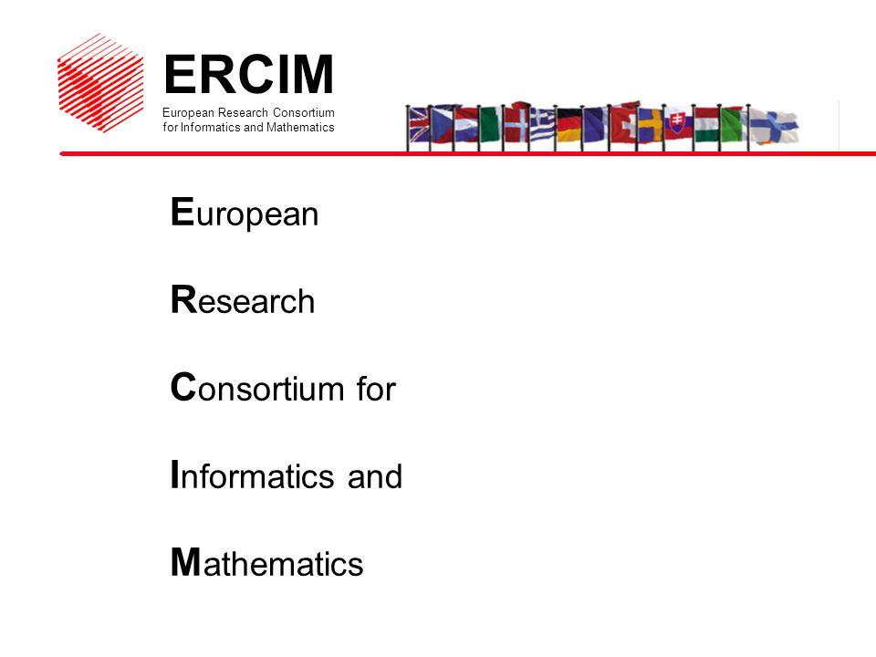 ERCIM European Research Consortium for Informatics and Mathematics E uropean R esearch C onsortium for I nformatics and M athematics