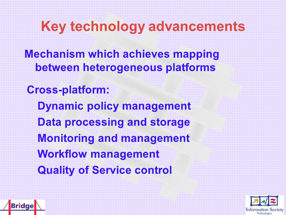 Key technology advancements Mechanism which achieves mapping between heterogeneous platforms Cross-platform: Dynamic policy management Data processing
