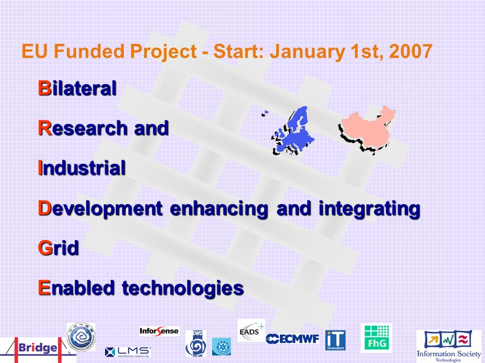 Bilateral Research and Industrial Development enhancing and integrating Grid Enabled technologies EU Funded Project - Start: January 1st, 2007