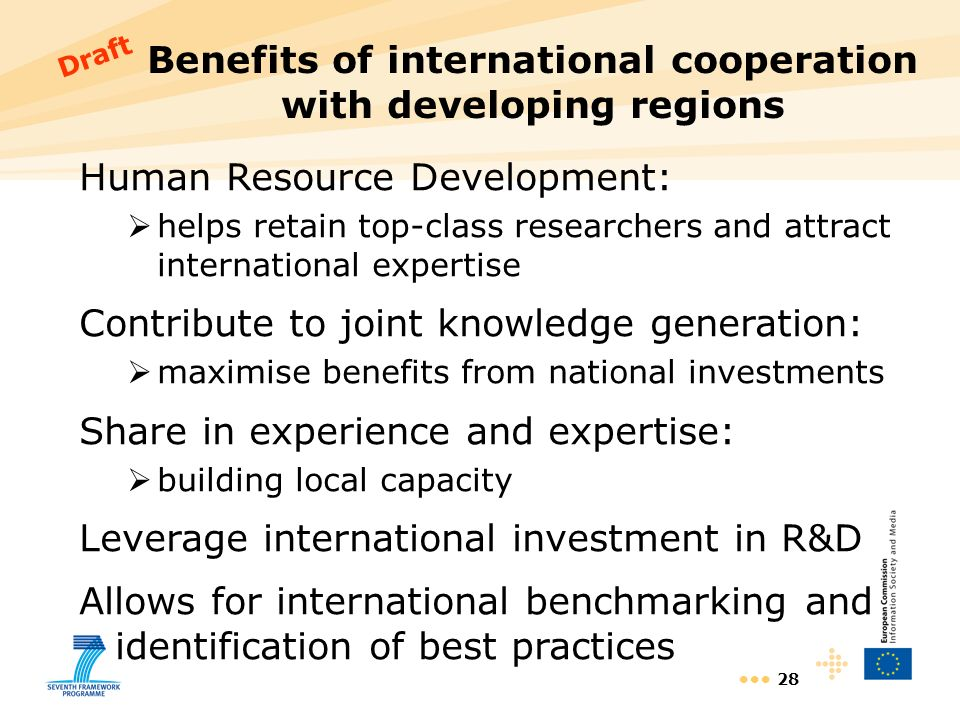 28 Benefits of international cooperation with developing regions Human Resource Development: helps retain top-class researchers and attract internatio
