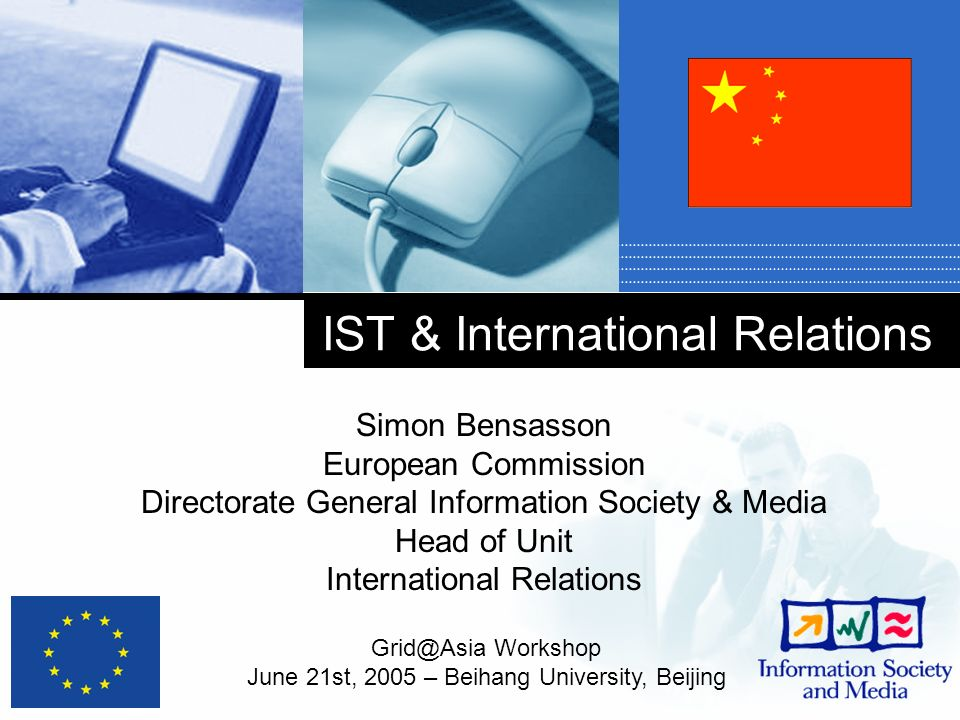 IST & International Relations Simon Bensasson European Commission Directorate General Information Society & Media Head of Unit International Relations