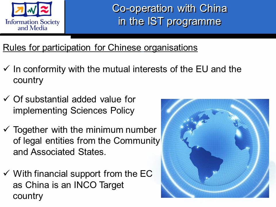 Co-operation with China in the IST programme Co-operation with China in the IST programme Rules for participation for Chinese organisations In conform