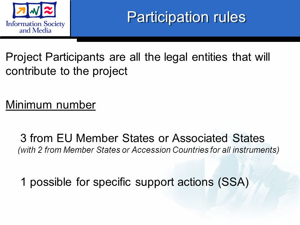 Participation rules Project Participants are all the legal entities that will contribute to the project Minimum number 3 from EU Member States or Asso