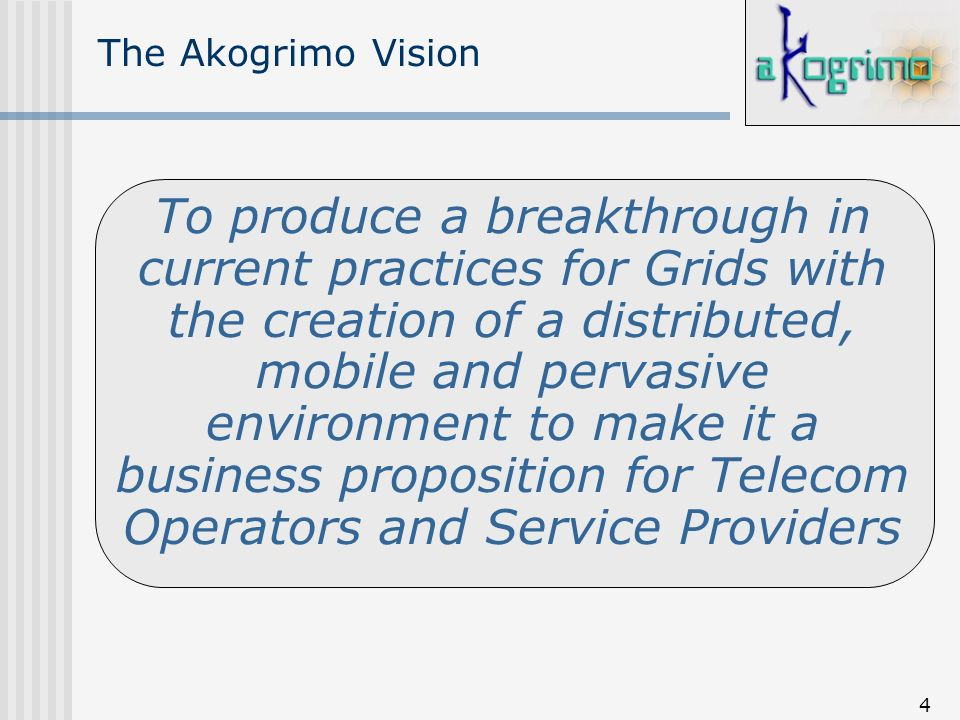 5 Akogrimo Approach: Validation Scenarios Visionary Scenarios Validation Scenarios: E-Health, E-Learning, Disaster Mgmt.
