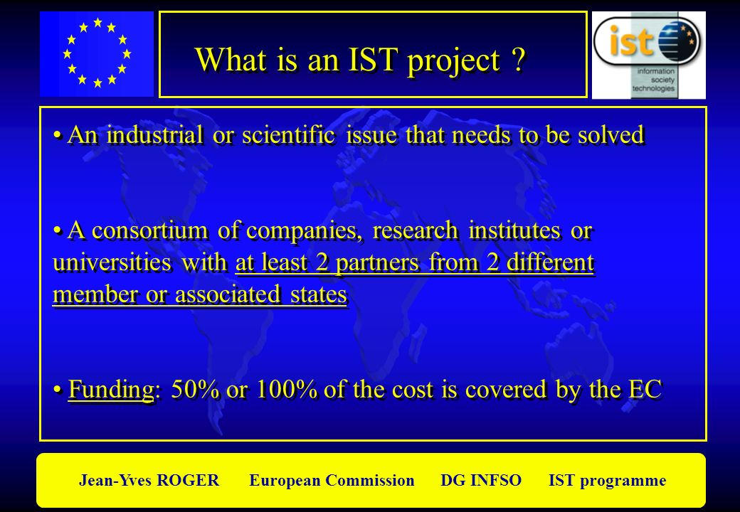 Jean-Yves ROGER European Commission DG INFSO IST programme What is an IST project .