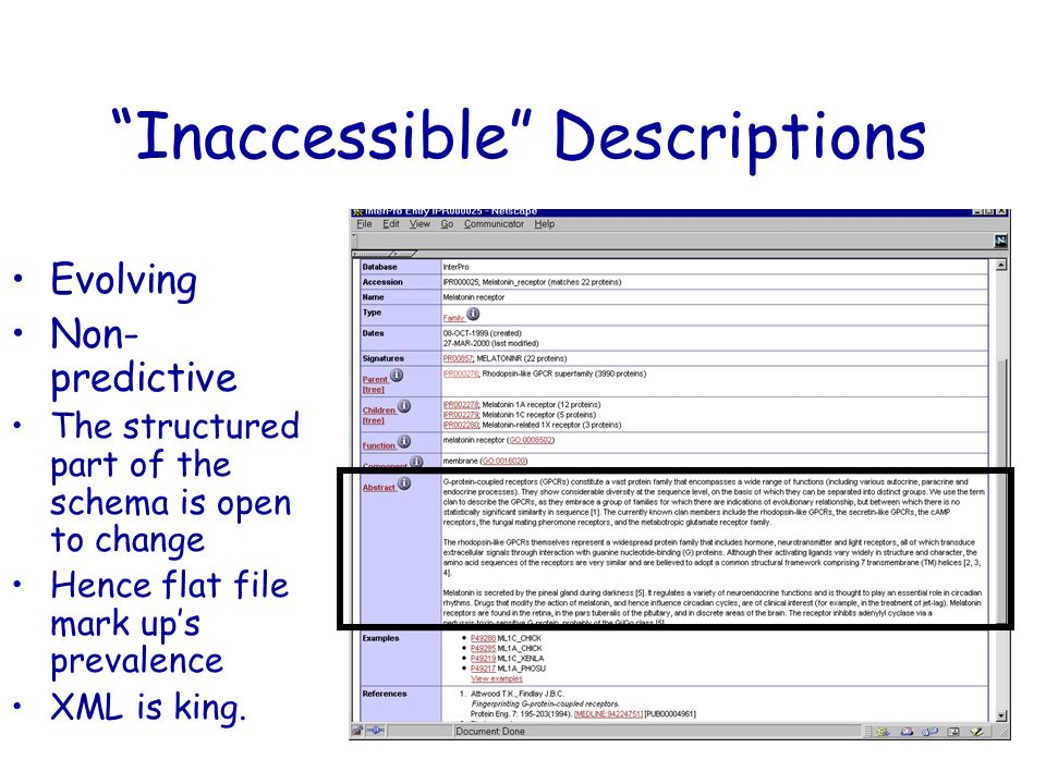 Inaccessible Descriptions Evolving Non- predictive The structured part of the schema is open to change Hence flat file mark ups prevalence XML is king.