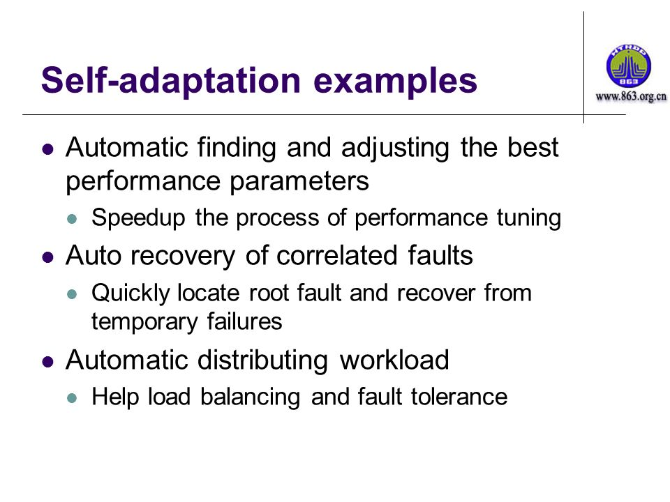 Self-adaptation examples Automatic finding and adjusting the best performance parameters Speedup the process of performance tuning Auto recovery of co