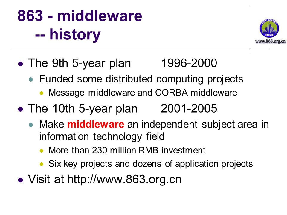 863 - middleware -- history The 9th 5-year plan1996-2000 Funded some distributed computing projects Message middleware and CORBA middleware The 10th 5