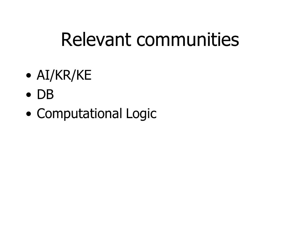Relevant communities AI/KR/KE DB Computational Logic