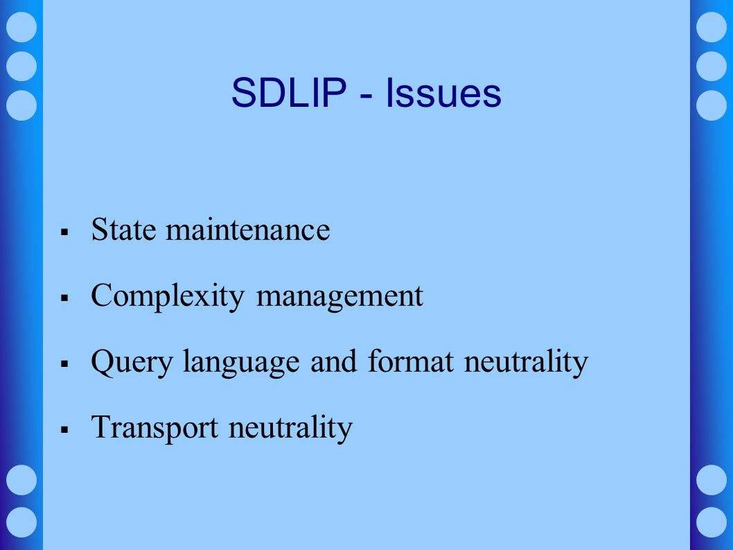 SDLIP - Issues State maintenance Complexity management Query language and format neutrality Transport neutrality