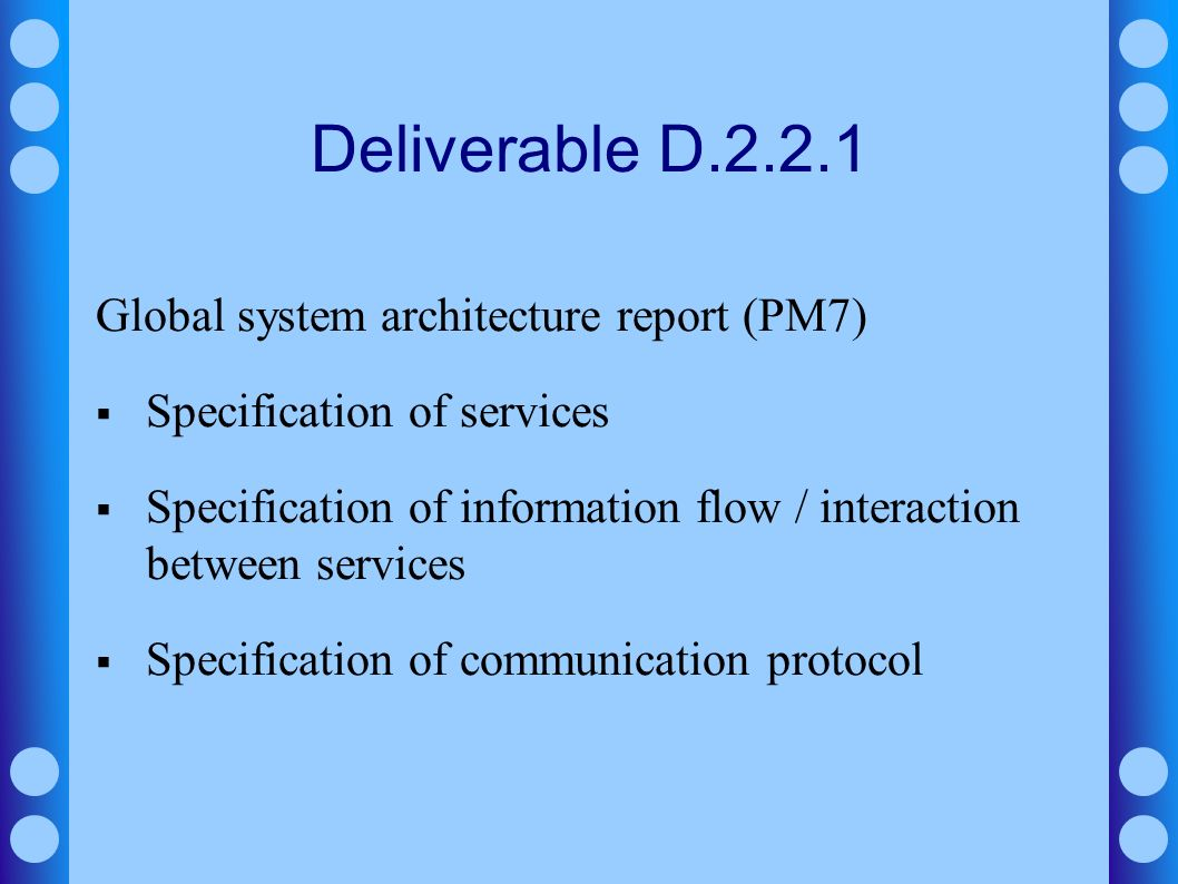 Deliverable D.2.2.1 Global system architecture report (PM7) Specification of services Specification of information flow / interaction between services
