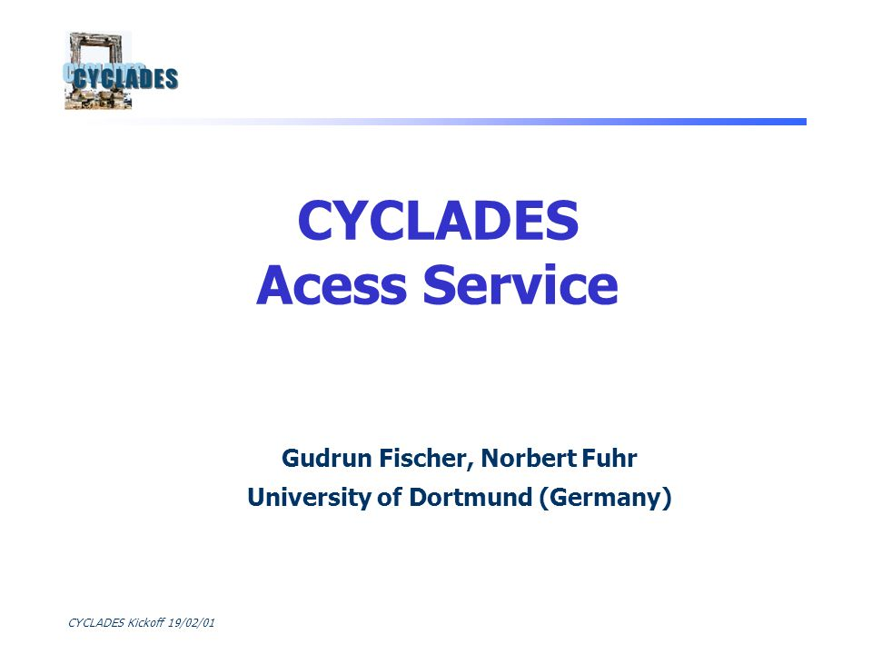 CYCLADES Kickoff 19/02/01 Gudrun Fischer, Norbert Fuhr University of Dortmund (Germany) CYCLADES Acess Service