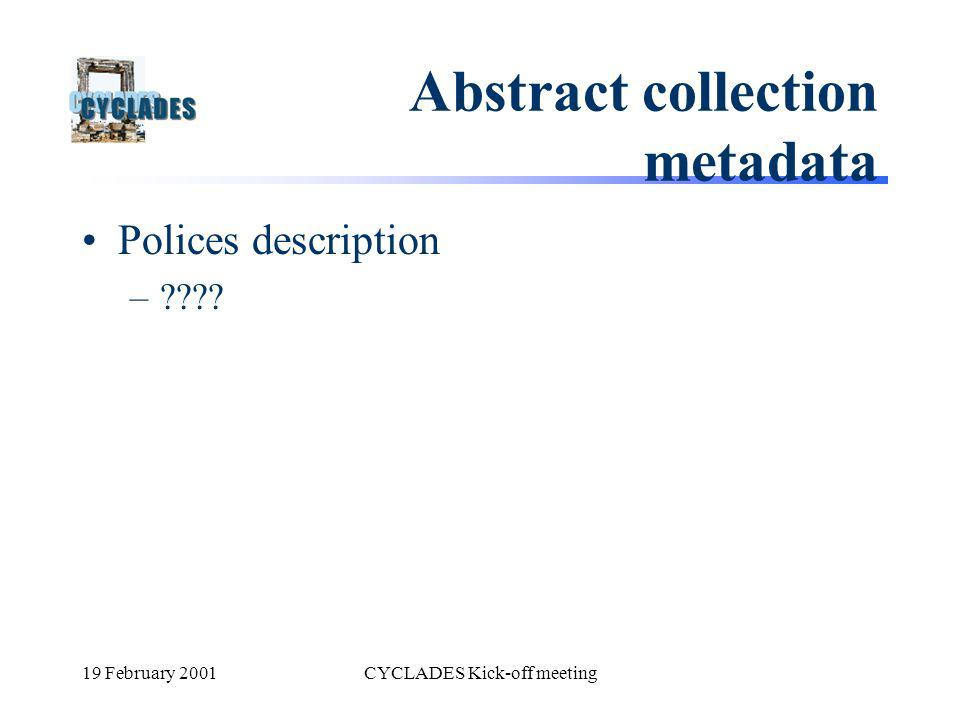 19 February 2001CYCLADES Kick-off meeting Abstract collection metadata Polices description –????