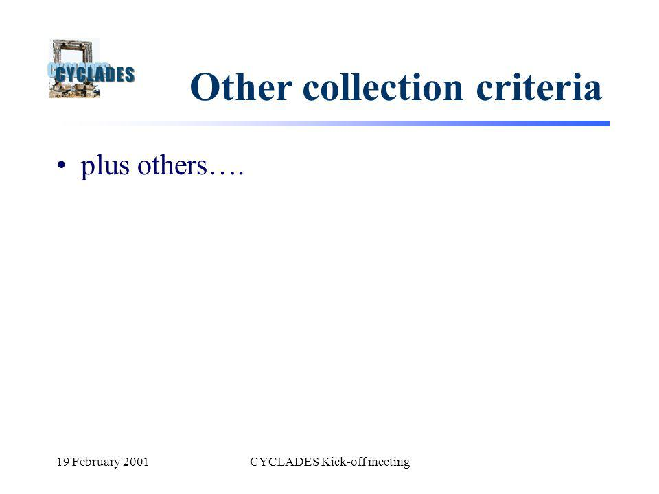 19 February 2001CYCLADES Kick-off meeting Other collection criteria plus others….