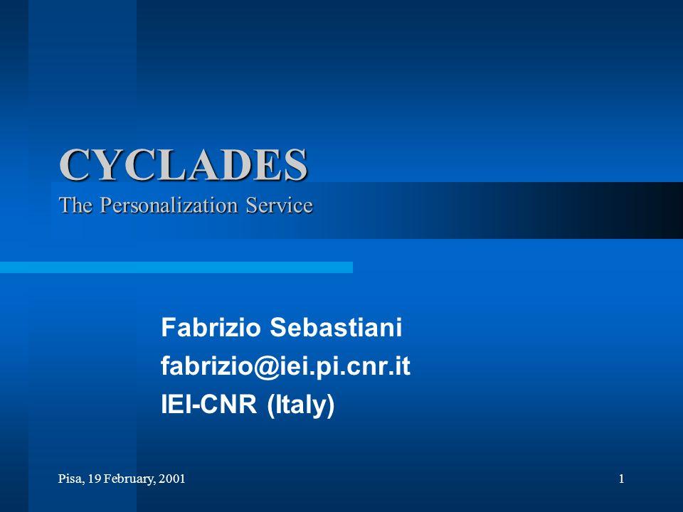 Pisa, 19 February, 20011 CYCLADES The Personalization Service Fabrizio Sebastiani fabrizio@iei.pi.cnr.it IEI-CNR (Italy)