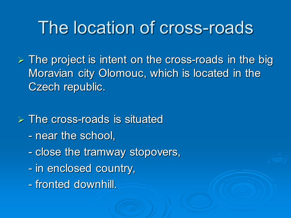 The location of cross-roads The project is intent on the cross-roads in the big Moravian city Olomouc, which is located in the Czech republic. The pro