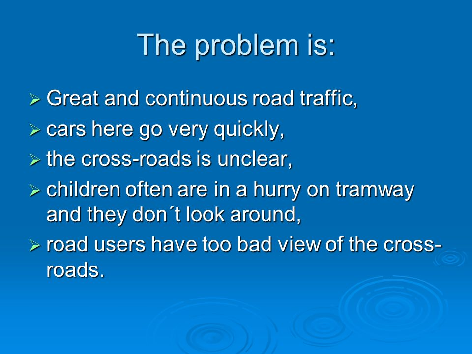 The problem is: Great and continuous road traffic, Great and continuous road traffic, cars here go very quickly, cars here go very quickly, the cross-