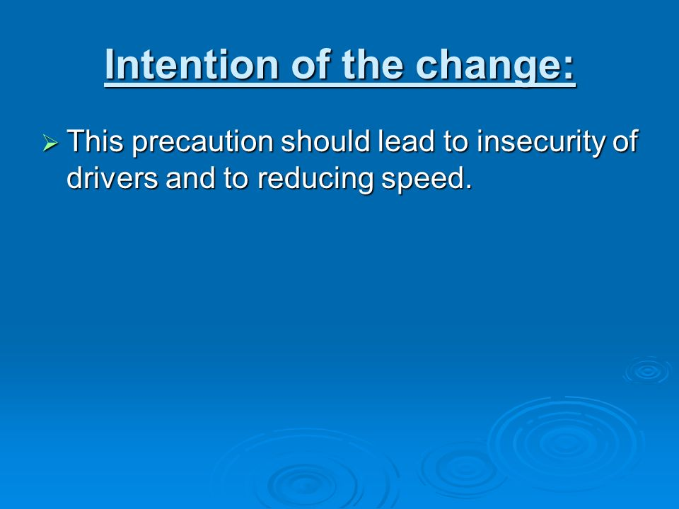 Intention of the change: This precaution should lead to insecurity of drivers and to reducing speed. This precaution should lead to insecurity of driv