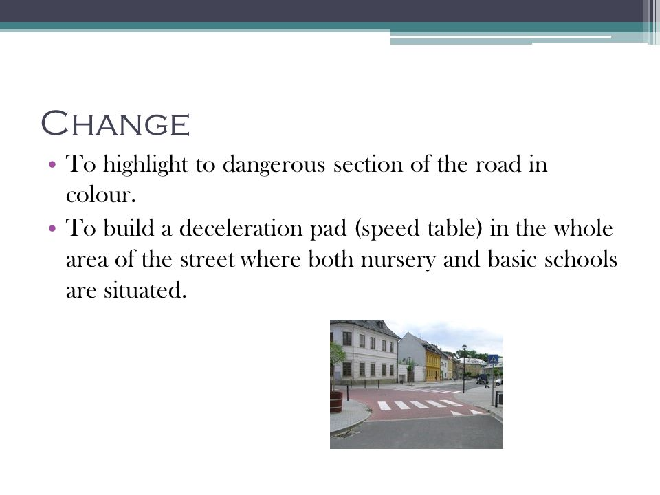 Change To highlight to dangerous section of the road in colour.
