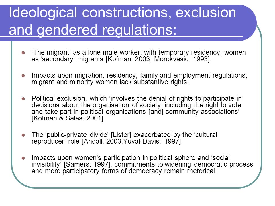 Ideological constructions, exclusion and gendered regulations: The migrant as a lone male worker, with temporary residency, women as secondary migrant