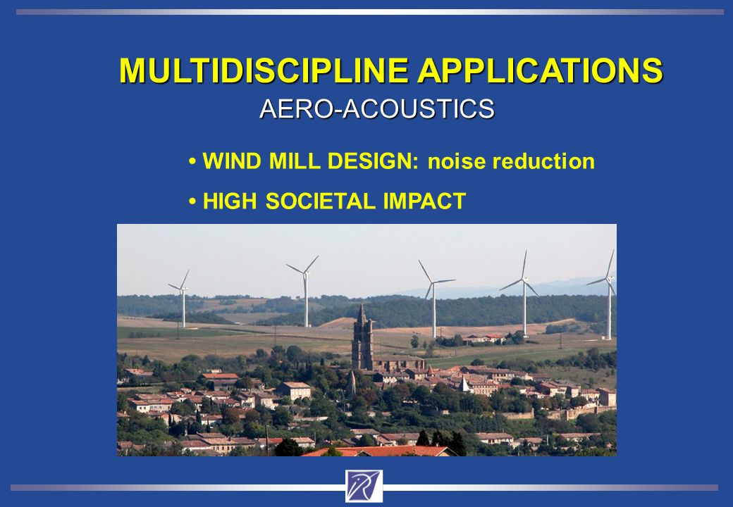 MULTIDISCIPLINE APPLICATIONS AERO-ACOUSTICS HIGH SOCIETAL IMPACT WIND MILL DESIGN: noise reduction