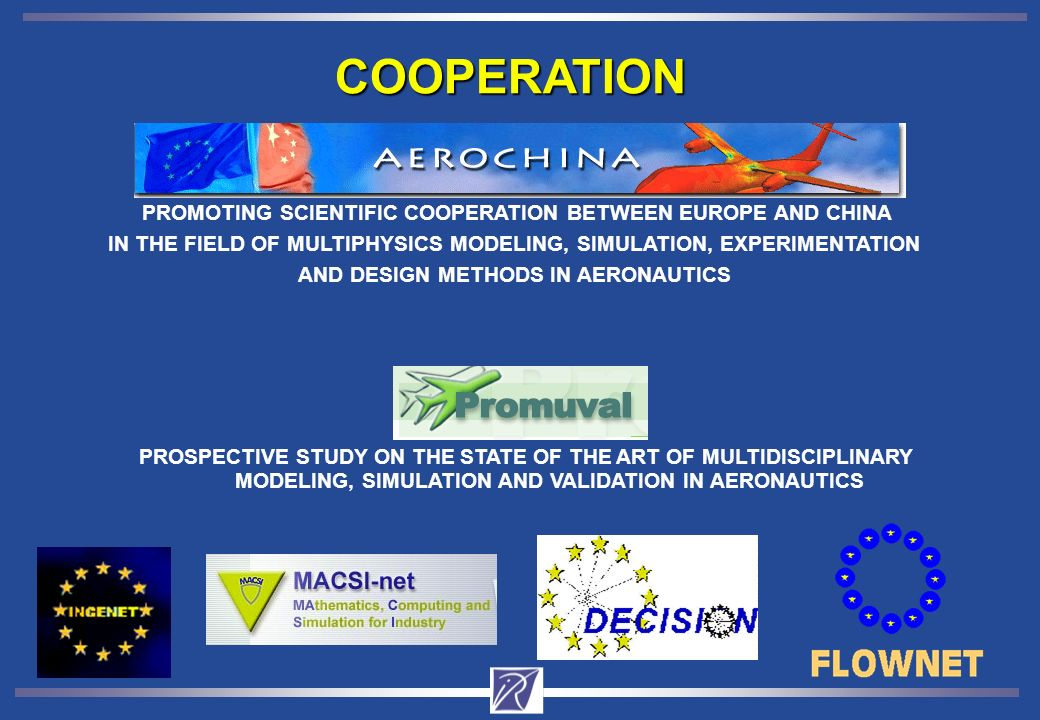 COOPERATION PROMOTING SCIENTIFIC COOPERATION BETWEEN EUROPE AND CHINA IN THE FIELD OF MULTIPHYSICS MODELING, SIMULATION, EXPERIMENTATION AND DESIGN METHODS IN AERONAUTICS PROSPECTIVE STUDY ON THE STATE OF THE ART OF MULTIDISCIPLINARY MODELING, SIMULATION AND VALIDATION IN AERONAUTICS