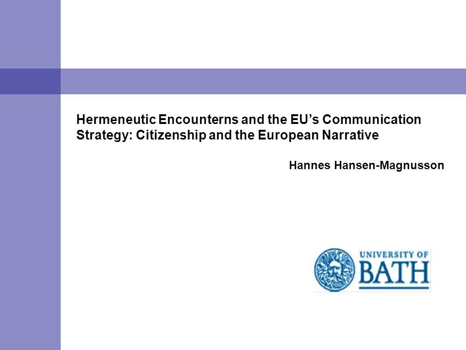 Hermeneutic Encounterns and the EUs Communication Strategy: Citizenship and the European Narrative Hannes Hansen-Magnusson