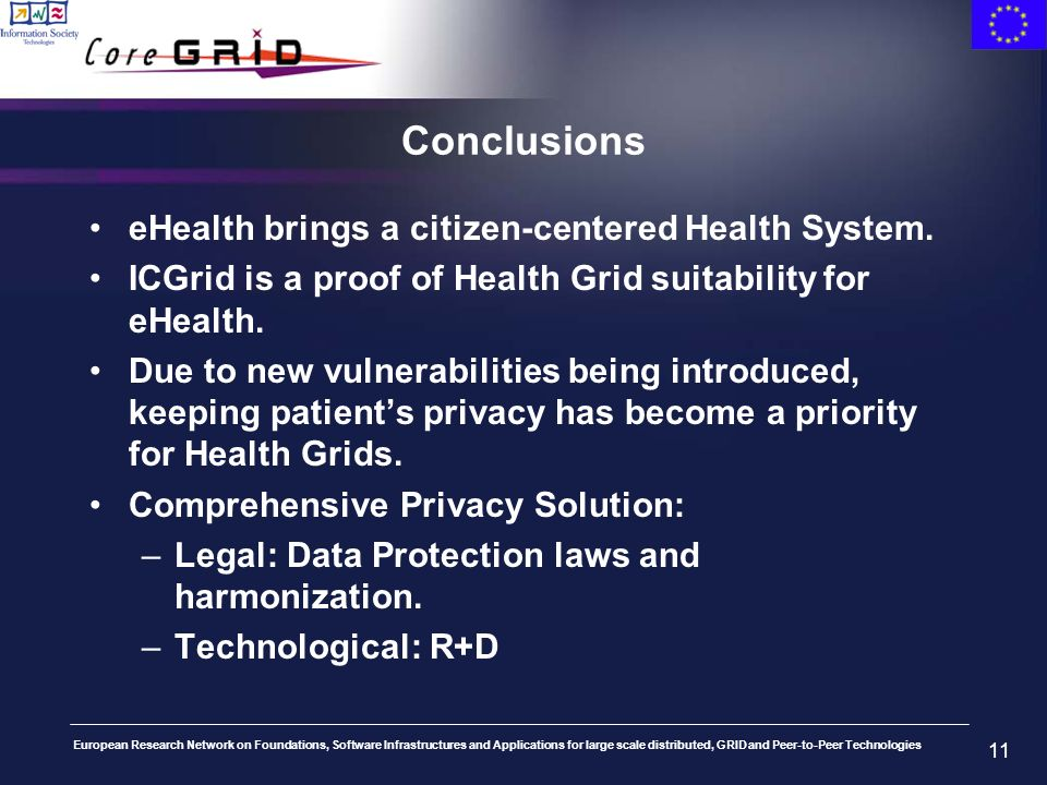 European Research Network on Foundations, Software Infrastructures and Applications for large scale distributed, GRID and Peer-to-Peer Technologies 11 Conclusions eHealth brings a citizen-centered Health System.