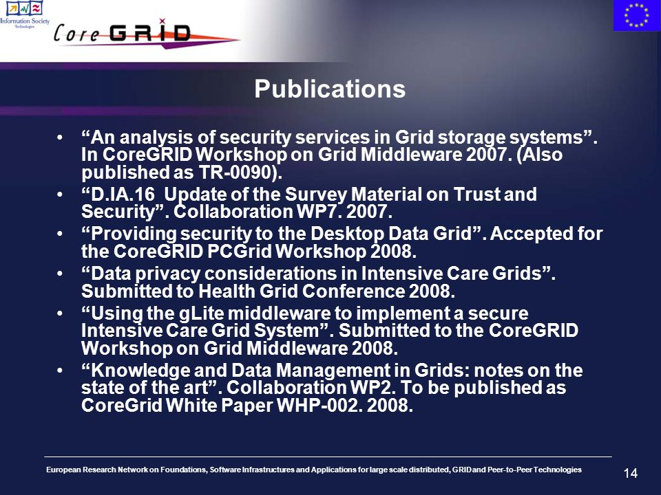 European Research Network on Foundations, Software Infrastructures and Applications for large scale distributed, GRID and Peer-to-Peer Technologies 14 Publications An analysis of security services in Grid storage systems.