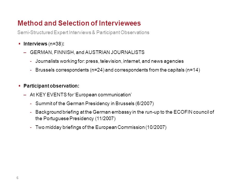 6 Method and Selection of Interviewees Interviews (n=38): –GERMAN, FINNISH, and AUSTRIAN JOURNALISTS -Journalists working for: press, television, inte