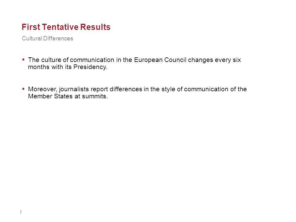 7 First Tentative Results The culture of communication in the European Council changes every six months with its Presidency. Moreover, journalists rep