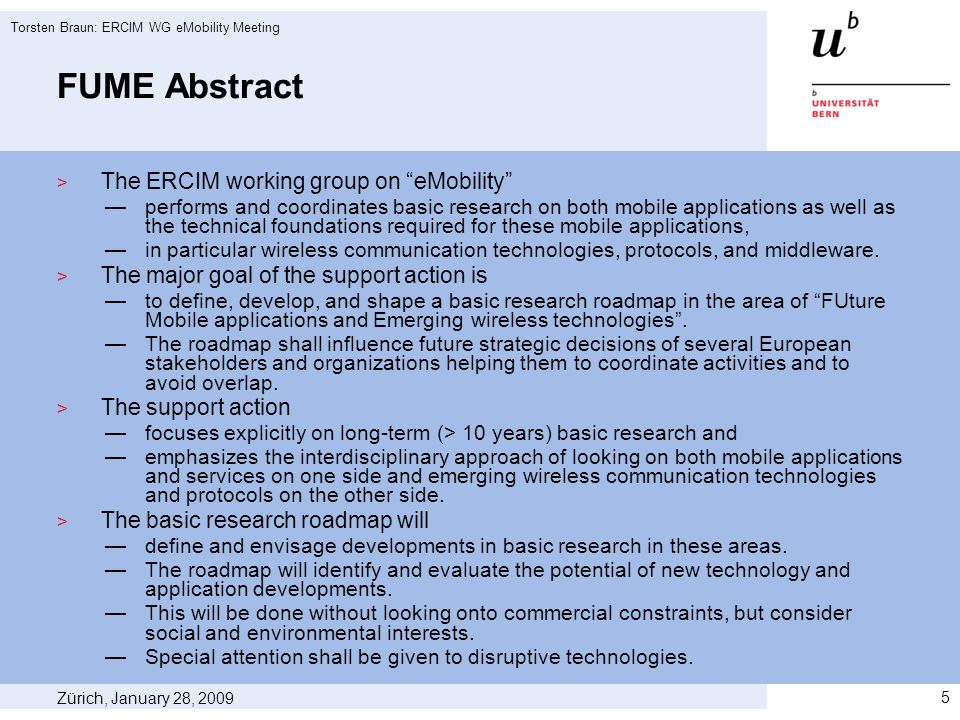 FUME Abstract The ERCIM working group on eMobility performs and coordinates basic research on both mobile applications as well as the technical foundations required for these mobile applications, in particular wireless communication technologies, protocols, and middleware.