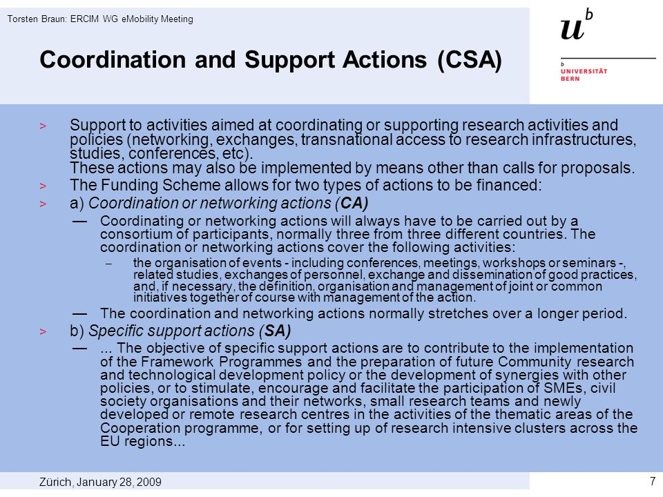 Coordination and Support Actions (CSA) Support to activities aimed at coordinating or supporting research activities and policies (networking, exchanges, transnational access to research infrastructures, studies, conferences, etc).