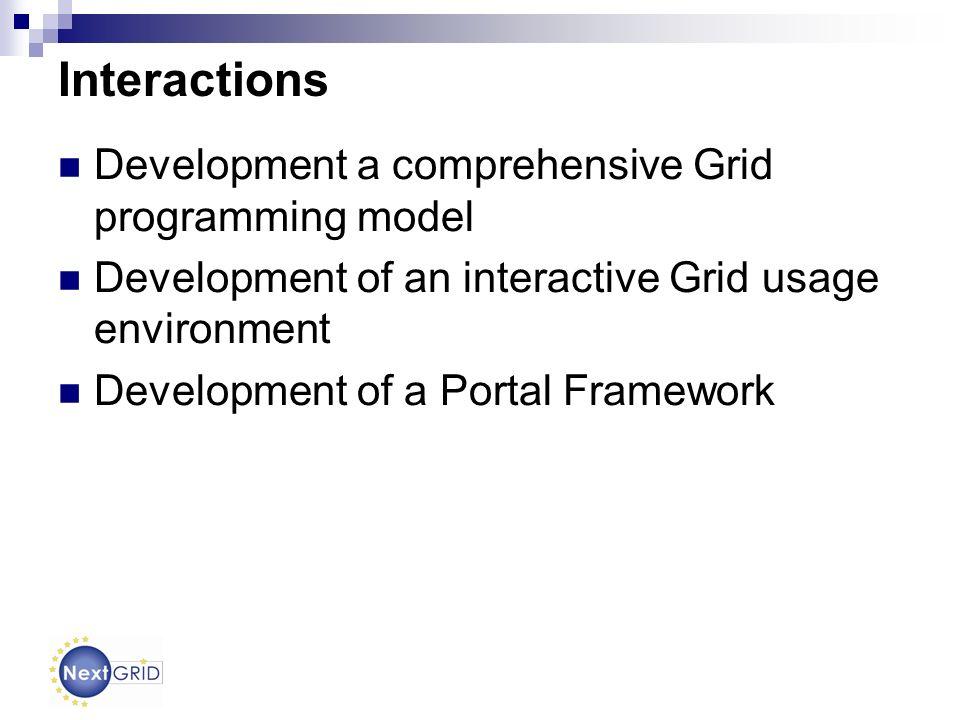 Interactions Development a comprehensive Grid programming model Development of an interactive Grid usage environment Development of a Portal Framework