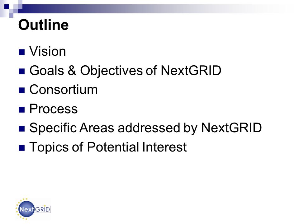 Outline Vision Goals & Objectives of NextGRID Consortium Process Specific Areas addressed by NextGRID Topics of Potential Interest